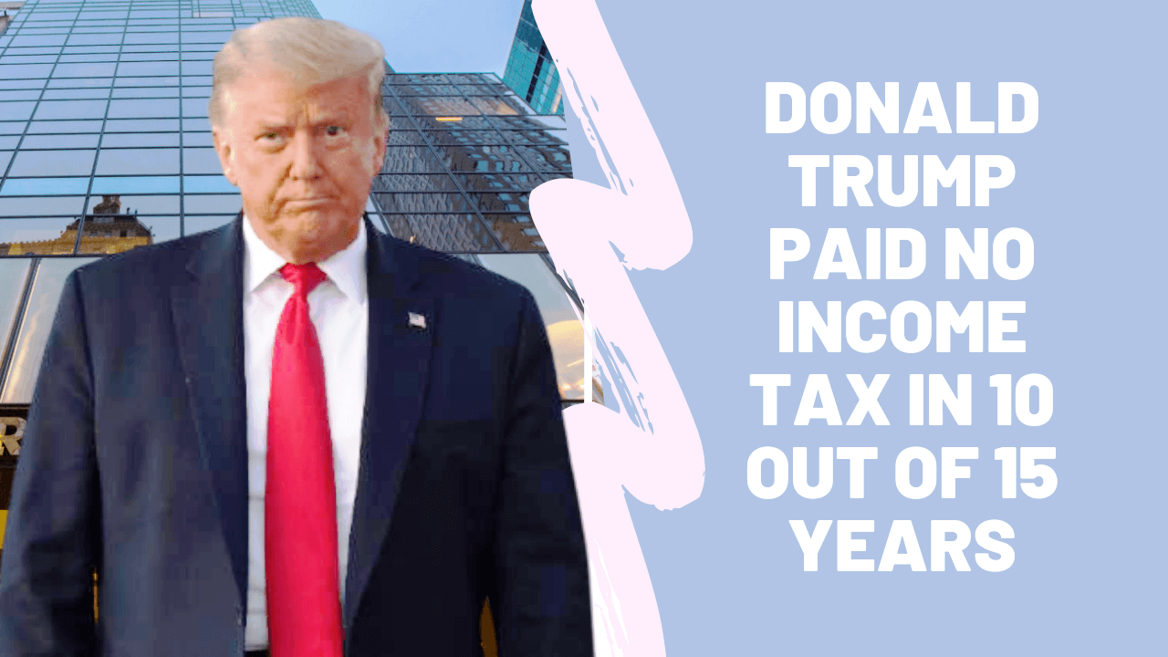 Donald Trump Paid No Income Tax in 10 out of 15 years